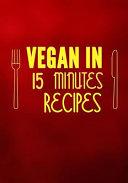 Vegan in 15 Minutes Recipes