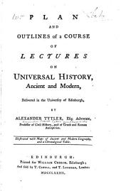 Plan and Outlines of a Course of Lectures on Universal History, Ancient and Modern: Delivered in the University of Edinburgh