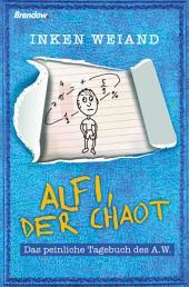 Alfi, der Chaot: Das peinliche Tagebuch des A.W.