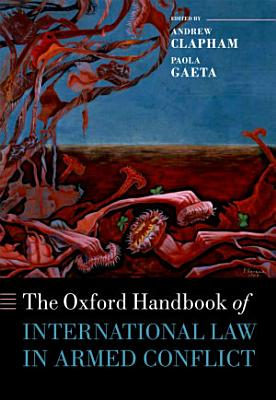The Oxford Handbook of International Law in Armed Conflict PDF