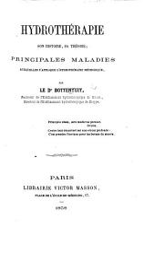 Hydrothérapie, son histoire, sa théorie; principales maladies auxquelles s'applique l'hydrothérapie méthodique
