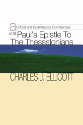 A Critical and Grammatical Commentary on St  Paul s Epistle to the Thessalonians PDF