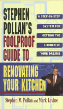 STEPHEN POLLANS FOOLPROOF GUIDE TO RENOVATING YOUR KITCHEN