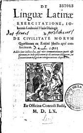De linguae latinae exercitatione, Iohannis Lodouici Viuis Dialogi & De Civilitate morum Quaestiones ex Erasmi libello aptè confarcinatae... (per R. Hadamarium. Ep. ded. C. Badii)