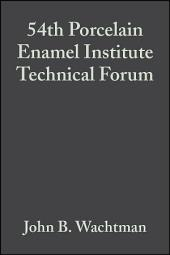 54th Porcelain Enamel Institute Technical Forum: Ceramic Engineering and Science Proceedings, Volume 14, Issues 5-6