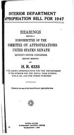 Interior Department Appropriation Bill for 1947, Hearings Before ... 79-2, on H.R. 6335