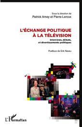 L'échange politique à la télévision: Interviews, débats et divertissements politiques