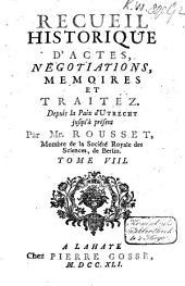 Recueil historique d'actes, negociations, memoires et traités. Depuis la paix d'Utrecht jusqu'à celle d'Aix-la-Chapelle: Volume8