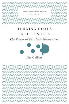 Turning Goals into Results  Harvard Business Review Classics