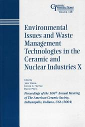 Environmental Issues and Waste Management Technologies in the Ceramic and Nuclear Industries X: Proceedings of the 106th Annual Meeting of The American Ceramic Society, Indianapolis, Indiana, USA 2004