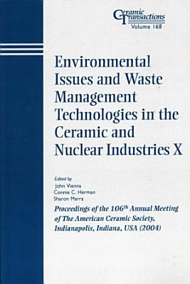 Environmental Issues and Waste Management Technologies in the Ceramic and Nuclear Industries X