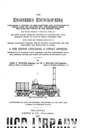 The Engineer's Encyclopædia: Containing a History of the Discovery and Application of Steam, with Its Practice and Achievements from the Earliest Period to the Present Time ...
