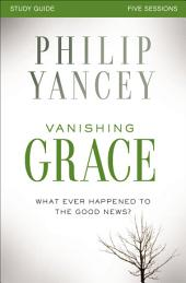 Vanishing Grace Study Guide: Whatever Happened to the Good News?