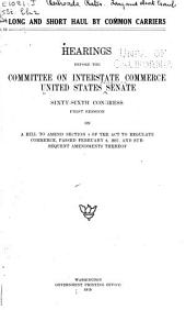 Long and Short Haul by Common Carriers: Hearings Before the Committee on Interstate Commerce, United States Senate, Sixty-sixth Congress, First Session on a Bill to Amend Section 4 of the Act to Regulate Commerce, Passed February 4, 1887, and Subsequent Amendments Thereof