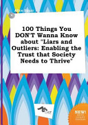 100 Things You Don't Wanna Know about Liars and Outliers