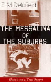 The Messalina of the Suburbs (Based on a True Story): Thriller Based on a Real-Life Murder Case From the Renowned Author of The Diary of a Provincial Lady, Thank Heaven Fasting, Faster! Faster! & The Way Things Are