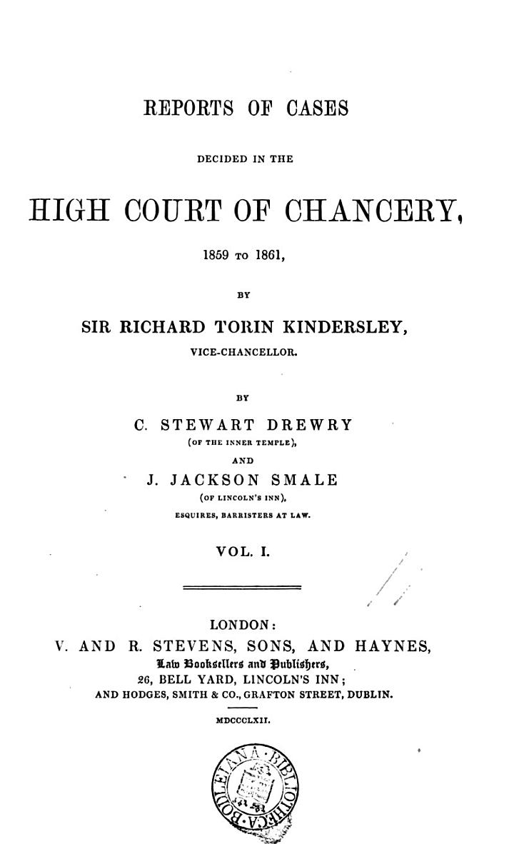 Reports of Cases Decided in the High Court of Chancery, 1859 [-1865] ... by Sir Richard Torin Kindersley, Vice-Chancellor