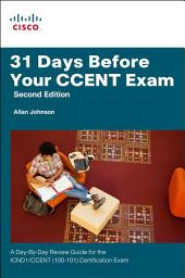 31 Days Before Your CCENT Certification Exam: A Day-By-Day Review Guide for the ICND1 (100-101) Certification Exam, Edition 2