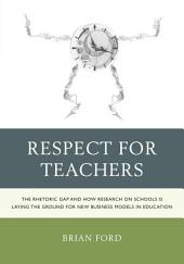 Respect for Teachers: The Rhetoric Gap and How Research on Schools is Laying the Ground for New Business Models in Education