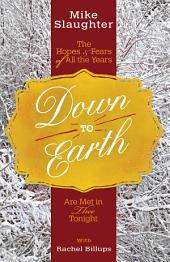 Down to Earth [Large Print]: The Hopes & Fears of All the Years Are Met in Thee Tonight