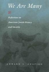 We Are Many: Reflections On American Jewish History And Identity