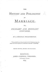 The History and Philosophy of Marriage; Or, Polygamy and Monogamy Compared