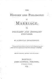 The History And Philosophy Of Marriage  Or  Polygamy And Monogamy Compared