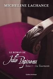 Le Roman de Julie Papineau: Tome 1 La Tourmente
