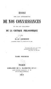Essai sur les fondements de nos connaissances et sur les caractères de la critique philosophique: Volume1