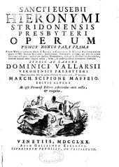 Sancti Eusebii Hieronymi Stridonensis presbyteri Operum: tomus primus-[undecimus] ... post monachorum ord. S. Bened. e Congreg. S. Mauri recensionem ... castigatus ... illustratus studio ac labore Dominici Vallarsii ... & praecipue March. Scipione Maffeio, Volume 9