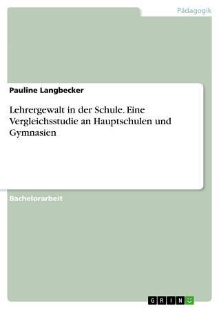 Lehrergewalt in der Schule  Eine Vergleichsstudie an Hauptschulen und Gymnasien PDF
