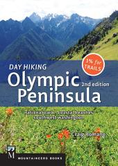Day Hiking Olympic Peninsula: National Park, Coastal Beaches, Southwest Washington, Edition 2