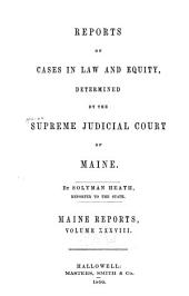 Maine Reports: Cases Argued and Determined in the Supreme Judicial Court of Maine, Volume 38