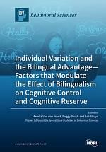 Individual Variation and the Bilingual Advantage - Factors that Modulate the Effect of Bilingualism on Cognitive Control and Cognitive Reserve