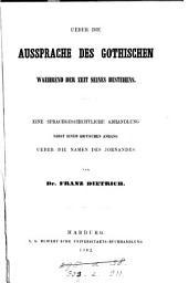 Ueber die Aussprache des Gothischen waehrend der Zeit seines Bestehens: eine sprachgeschichtliche Abhandlung