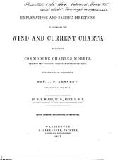 Explanations and Sailing Directions to Accompany the Wind and Current Charts: Approved by Commodore Charles Morris, Chief of the Bureau of Ordnance and Hydrography; and Pub. by Authority of Hon. J.P. Kennedy, Secretary of the Navy