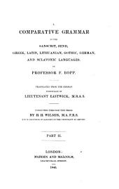 A Comparative Grammar of the Sanscrit, Zend, Greek, Latin, Lithuanian, Gothic, German and Sclavonic Languages