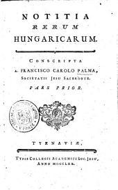 Notitia rerum Hungaricarum: Pars prior, Page 1