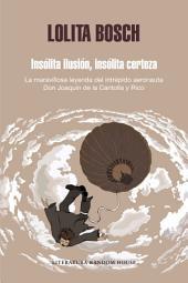 Insólita ilusión, insólita certeza: La maravillosa historia del intrépido aeronauta D. Joaquín de la Cantolla y Rico