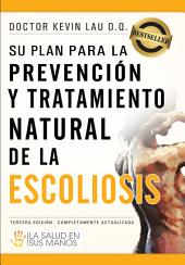 Su plan para la prevención y tratamiento natural de la escoliosis: La salud en sus manos