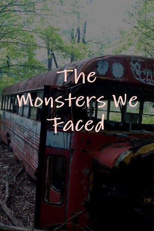 The Monsters We Faced