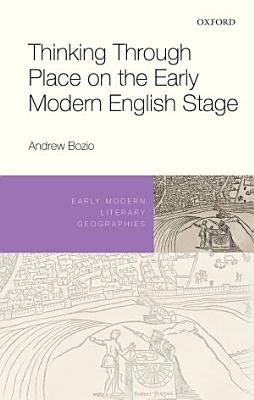 Thinking Through Place on the Early Modern English Stage PDF