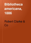 Bibliotheca Americana, 1886: Catalogue of a Valuable Collection of Books and Pamphlets Relating to America. With a Descriptive List of Robert Clarke & Co.'s Historical Publications. Supplement