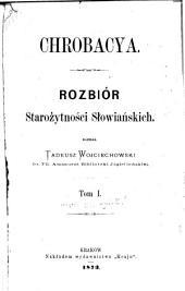 Chrobaccya: Rozbior starozytnosci slowianskich, Tom 1