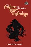 The Creatures of Philippine Lower Mythology