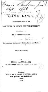 The Game Laws: Comprising the Whole of the Law Now in Force on the Subject, Brought Down to the Present Time : with Introduction, Explanatory Notes, Cases, and Index