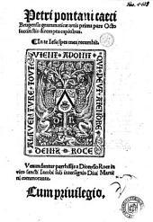 Petri Pontani Caeci Brugensis Grammaticæ artis prima pars octo succinctis dirempta capitibus