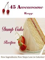 45 Awesome Easy Dump Cake Recipes: Few Ingredients Few Steps Low in Calories