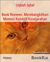 Book Reviews: Membangkitkan Memori Kolektif Kesejarahan MALAYSIA-INDONESIA & Sejarah Lisan
