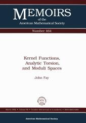 Kernel Functions, Analytic Torsion, and Moduli Spaces: Issue 464